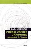 Charles Macdonald - L'ordre contre l'harmonie - Anthropologie de l'anarchie.