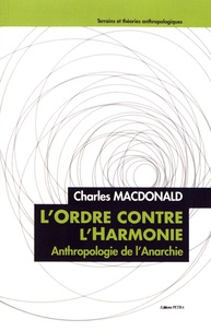 Charles Macdonald - L'ordre contre l'harmonie - Anthropologie de l'anarchie.