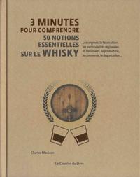 Charles MacLean - 3 minutes pour comprendre 50 notions essentielles sur le whisky.