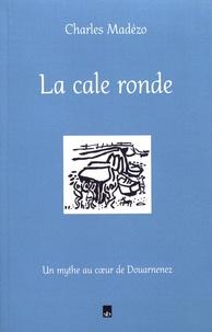 Charles Madezo - La cale ronde - Un mythe au coeur de Douarnenez.