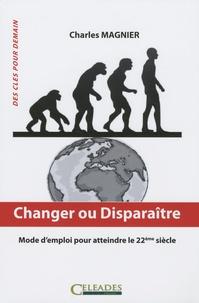 Charles Magnier - Changer ou disparaître - Mode d'emploi pour atteindre le 22ème siècle.