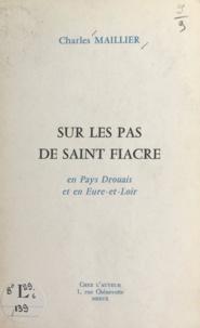 Charles Maillier - Sur les pas de Saint Fiacre - En Pays Drouais et en Eure-et-Loir.