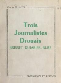 Charles Maillier - Trois journalistes drouais : Brisset, Dujarier, Buré.