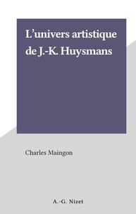 Charles Maingon - L'univers artistique de J.-K. Huysmans.