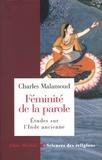 Charles Malamoud - Féminité de la parole - Etudes sur l'Inde ancienne.