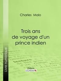 Charles Malo et  Ligaran - Trois ans de voyage d'un prince indien.