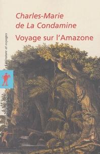 Charles-Marie de La Condamine - Voyage sur l'Amazone.