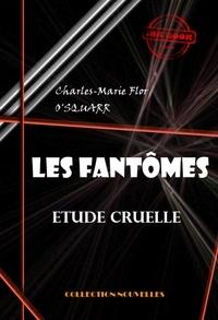 Charles-Marie Flor O'Squarr - Les fantômes : étude cruelle - (édition intégrale).