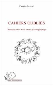 Charles Marsel - Cahiers oubliés - Chronique fictive d'une errance psychodysleptique.
