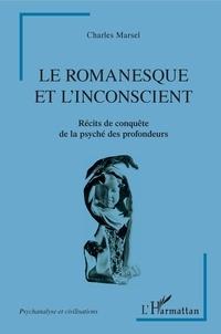 Charles Marsel - Le romanesque et l'insconscient - Récits de conquête de la psyché des profondeurs.