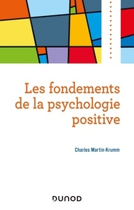 Charles Martin-Krumm - Les fondements de la psychologie positive.