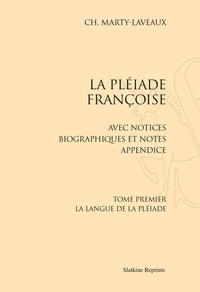 Charles Marty-Laveaux - La Pléiade françoise, avec notices biographiques et notes appendice - 2 volumes : Tome 1, La langue de la Pléiade ; Tome 2, Additions-tables.