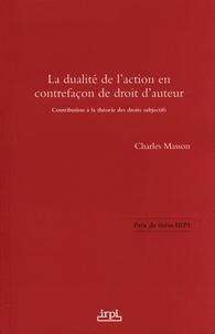 Charles Masson - La dualité de l'action en contrefaçon de droit d'auteur - Contribution à la théorie des droits subjectifs.