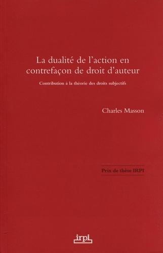 La dualité de l'action en contrefaçon de droit d'auteur. Contribution à la théorie des droits subjectifs