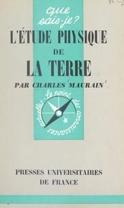 Charles Maurain et Paul Angoulvent - L'étude physique de la Terre - Intérieur, couche superficielle, atmosphère.