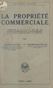 Charles-Maurice Bellet et Camille Cautru - La propriété commerciale - Commentaire de la loi de 30 Juin 1926 sur le renouvellement des baux à louer d'immeubles ou de locaux à usage industriel ou commercial.