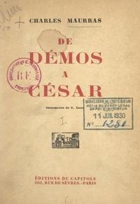Charles Maurras et Gaston Goor - De Démos à César (1) - Ou Gouvernement populaire unitaire ou collectif parlementaire ou plébiscitaire.