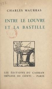 Charles Maurras - Entre le Louvre et la Bastille.