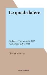 Charles Maurras - Le quadrilatère - Gallieni, 1916, Mangin, 1925, Foch, 1930, Joffre, 1931.