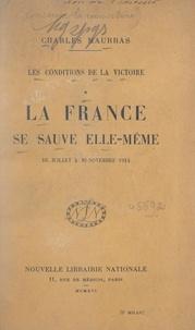 Charles Maurras - Les conditions de la victoire (1). La France se sauve elle-même, de juillet à mi-novembre 1914.