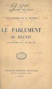 Charles Maurras - Les conditions de la victoire (2). Le Parlement se réunit, de mi-novembre 1914 à fin août 1915.