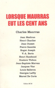 Charles Maurras - Lorsque Maurras eut les cent ans.