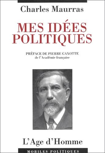 Charles Maurras - Mes idées politiques.