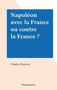 Charles Maurras - Napoléon avec la France ou contre la France ?.