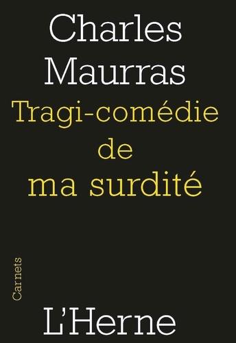 Charles Maurras - Tragi-comédie de ma surdité.
