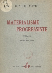 Charles Mayer et André Maurois - Matérialisme progressiste.