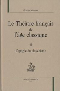 Charles Mazouer - Le théâtre français de l'âge classique - Volume 2, L'apogée du classicisme.