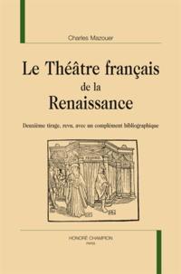 Charles Mazouer - Le théâtre français de la Renaissance.