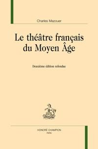 Charles Mazouer - Le théâtre français du Moyen Age.