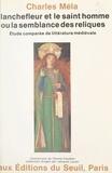 Charles Méla et Jacques-Alain Miller - Blanchefleur et le saint homme - Ou La semblance des reliques. Étude comparée de littérature médiévale.