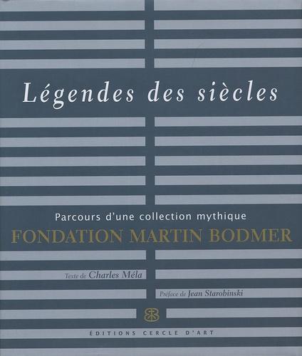 Charles Méla - Légendes des siècles - Parcours d'une collection mythique Fondation Martin Bodmer.
