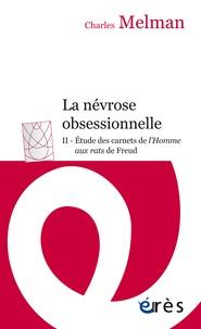 Charles Melman - La névrose obsessionnelle - Tome 2 : Etude des carnets de L'homme aux rats de Freud.