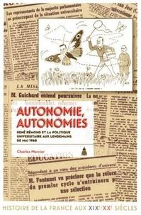 Charles Mercier - Autonomie, autonomies - René Rémond et la politique universitaire en France aux lendemains de Mai 68.
