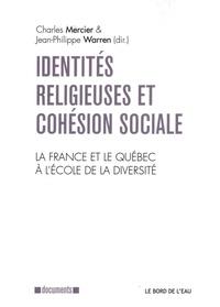 Charles Mercier et Jean-Philippe Warren - Identités religieuses et cohésion sociale - La France et le Québec à l'école de la diversité.