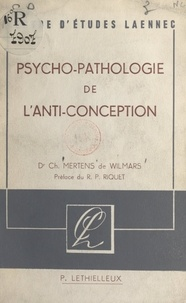 Charles Mertens de Wilmars et Michel Riquet - Psychopathologie de l'anti-conception.