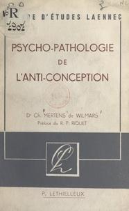 Charles Mertens de Wilmars et Michel Riquet - Psychopathologie de l'anti-conception.
