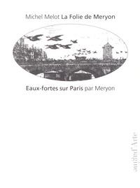 Charles Meryon et Michel Melot - Eaux-fortes sur Paris.