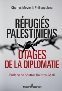 Charles Meyer et Philippe Juza - Refugiés palestiniens - Otages de la diplomatie.