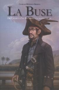 Charles-Mézence Briseul - La Buse - De Calais à l'île Bourbon : un destin pirate.
