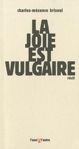 Charles-Mézence Briseul - La joie est vulgaire.