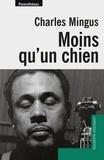 Charles Mingus - Moins qu'un chien.