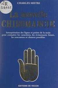 Charles Mistri et Nelly Turrini - La nouvelle chiromancie - Interprétation des lignes et points de la main pour connaître les caractères, les événements futurs, les rencontres et chances possibles.