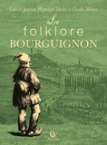 Charles Moiset et Hippolyte Marlot - Le folklore bourguignon.