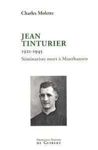 """Charles Molette - Jean Tinturier (1921-1945) - Séminariste """"L'un des Cinquante""""."""