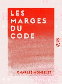 Charles Monselet - Les Marges du Code.