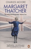Charles Moore - Margaret Thatcher, The Authorized Biography - Volume 2, Everything She Wants.
